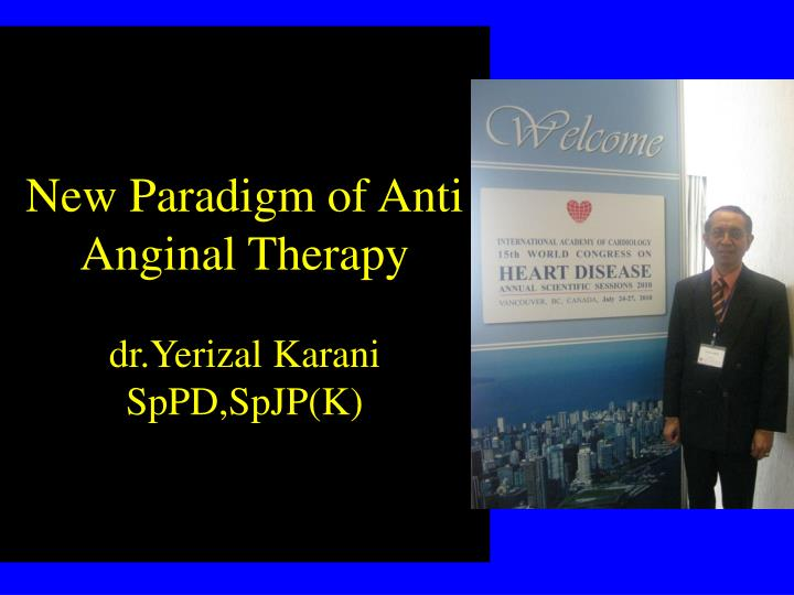 new paradigm of anti anginal therapy dr yerizal karani sppd spjp k n.