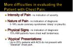 more difficulties in evaluating the patient with chest pain
