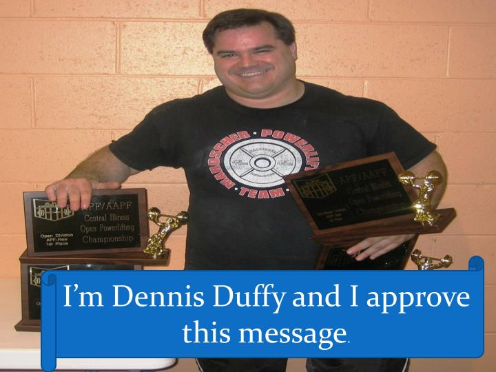 I'm Dennis Duffy and I approve this message