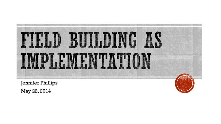 field building as implementation n.