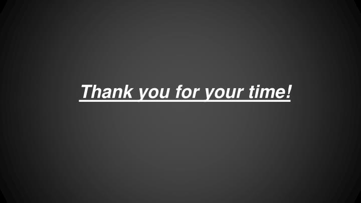 Thank you for your time!