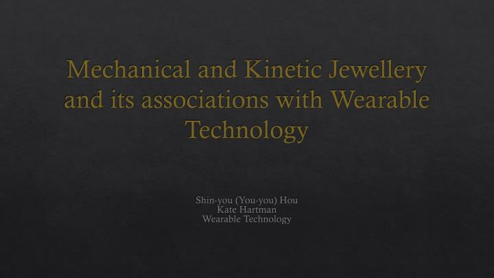 mechanical and kinetic jewellery and its associations with wearable t echnology n.