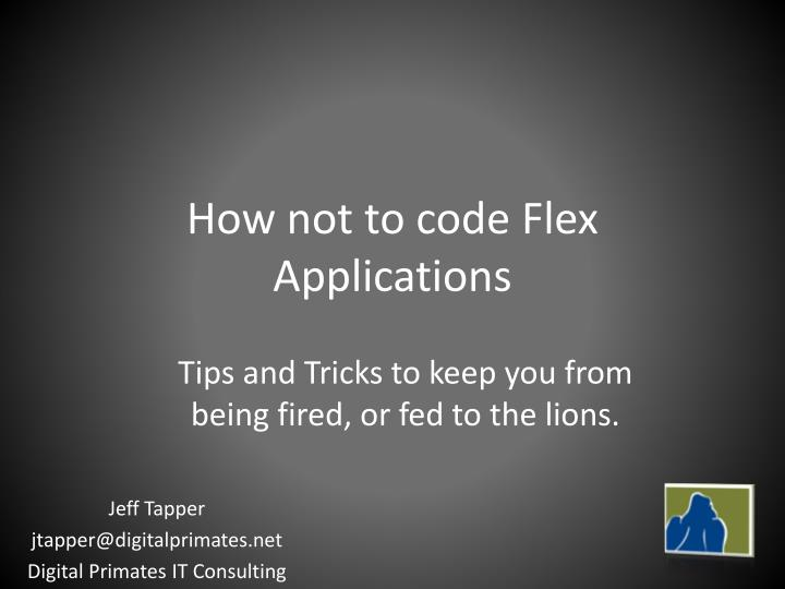how not to code flex applications n.