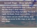 s econd stage s leep s pindles