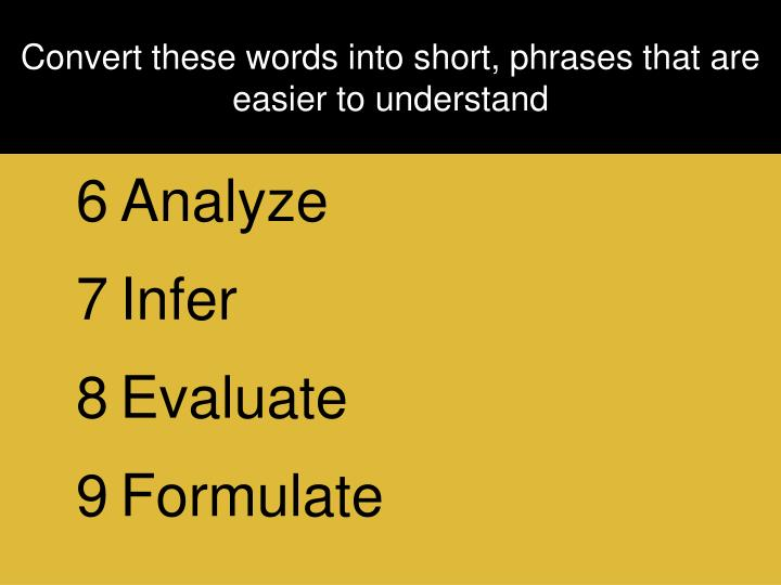 Convert these words into short phrases that are easier to understand1