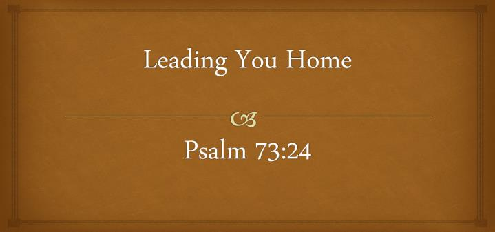 leading you home psalm 73 24 n.