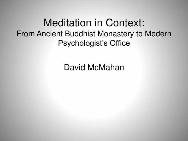 meditation in context from ancient buddhist monastery to modern psychologist s office n.