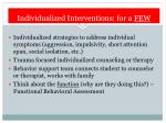 individualized interventions for a few