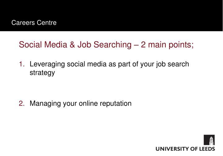Social Media & Job Searching – 2 main points;