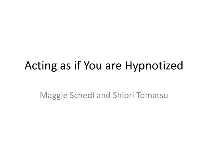 acting as if you are hypnotized n.