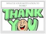 what is your motivation to work