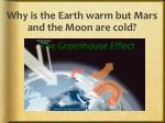 why is the earth warm but mars and the moon are cold