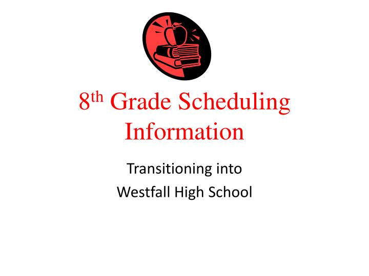8 th grade scheduling information n.