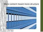 more content meant more structure