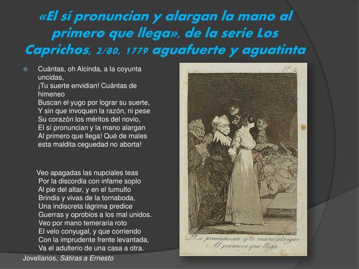 «El sí pronuncian y alargan la mano al primero que llega», de la serie Los Caprichos, 2/80, 1779 aguafuerte y aguatinta