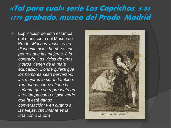 «Tal para cual» serie Los Caprichos, 5/80 1779 grabado, museo del Prado, Madrid