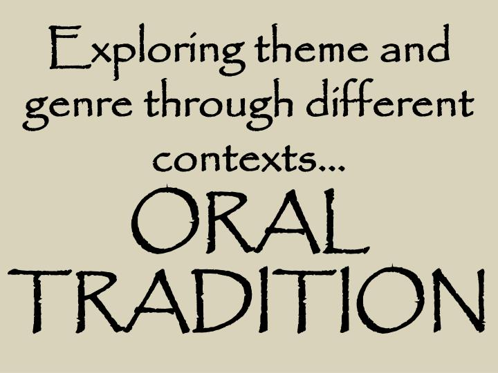 exploring theme and genre through different contexts oral tradition n.