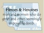 heroes heroines men and women who do great and often seemingly impossible deeds