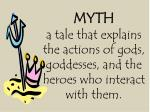 myth a tale that explains the actions of gods goddesses and the heroes who interact with them