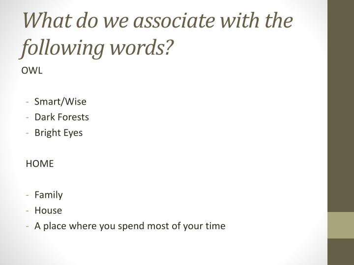 What do we associate with the following words?