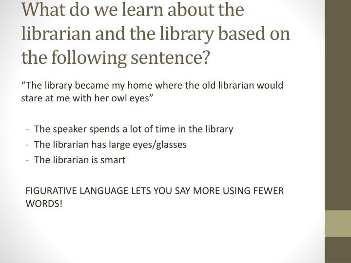 What do we learn about the librarian and the library based on the following sentence?