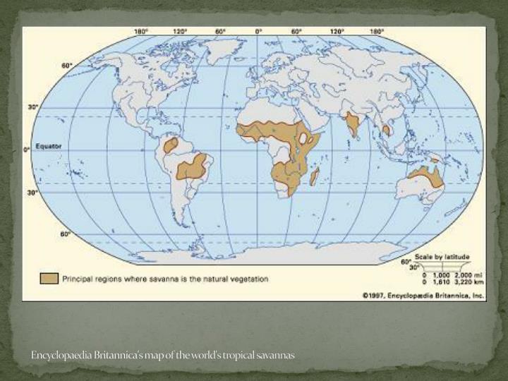 Encyclopaedia britannica s map of the world s tropical savannas