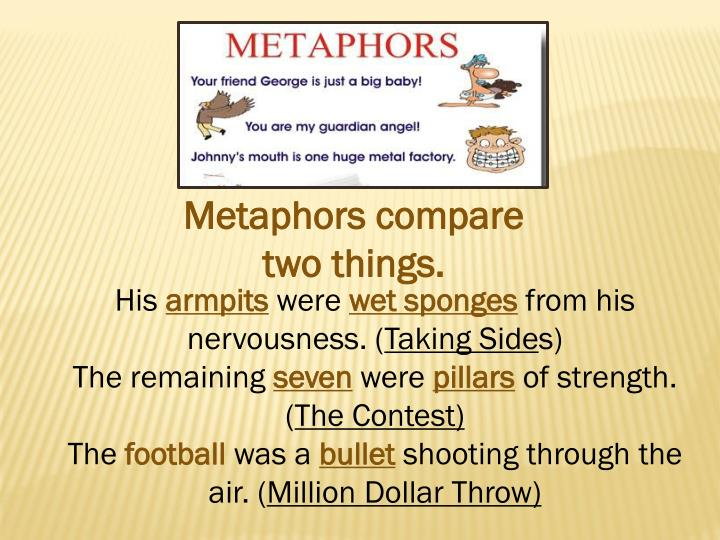 Metaphors compare two things.