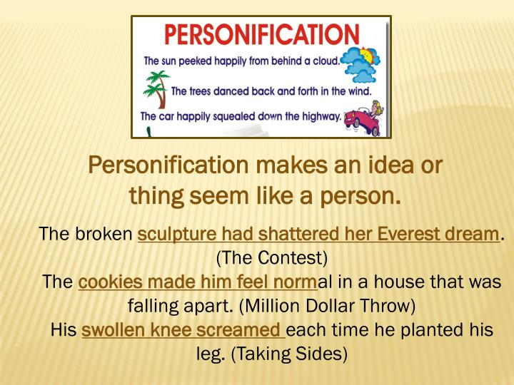Personification makes an idea or thing seem like a person.
