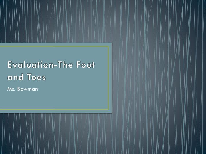 evaluation the foot and toes n.