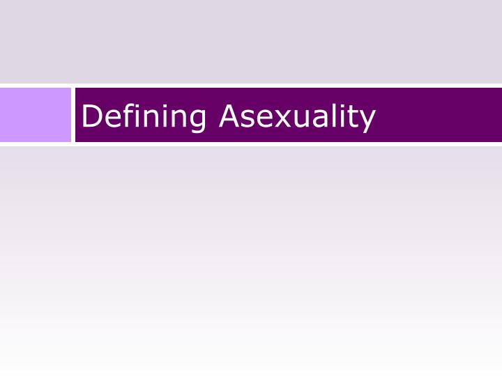 Defining Asexuality
