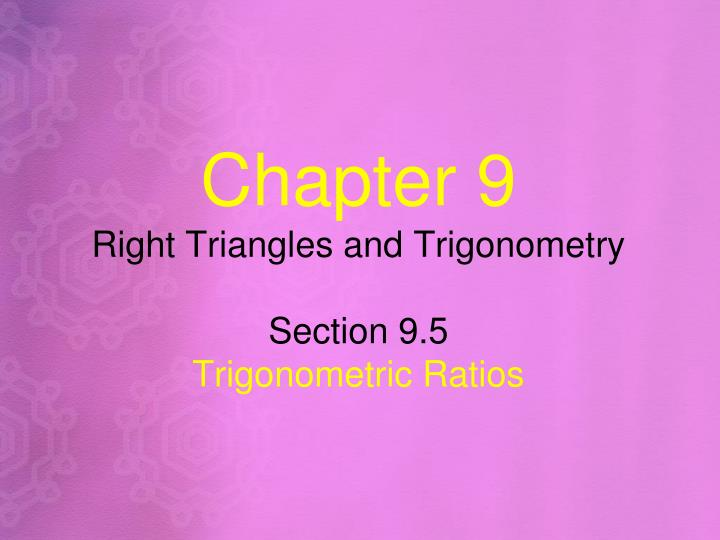 chapter 9 right triangles and trigonometry section 9 5 t rigonometric r atios n.