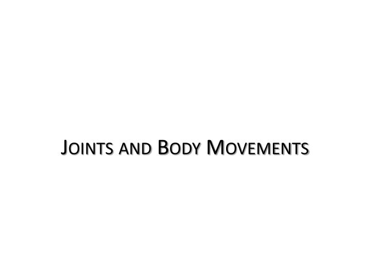 Joints and Body Movements