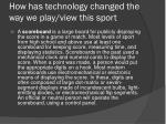 how has technology changed the way we play view this sport