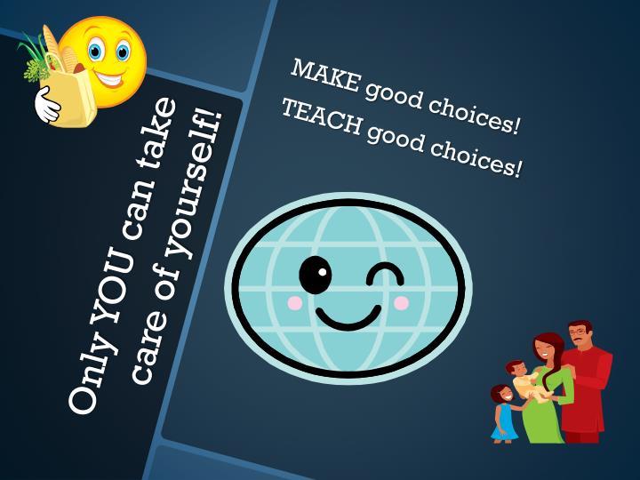 MAKE good choices!