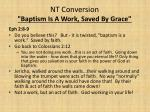 nt conversion baptism is a work saved by grace