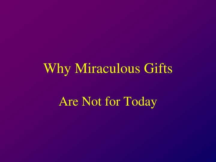 why miraculous gifts n.