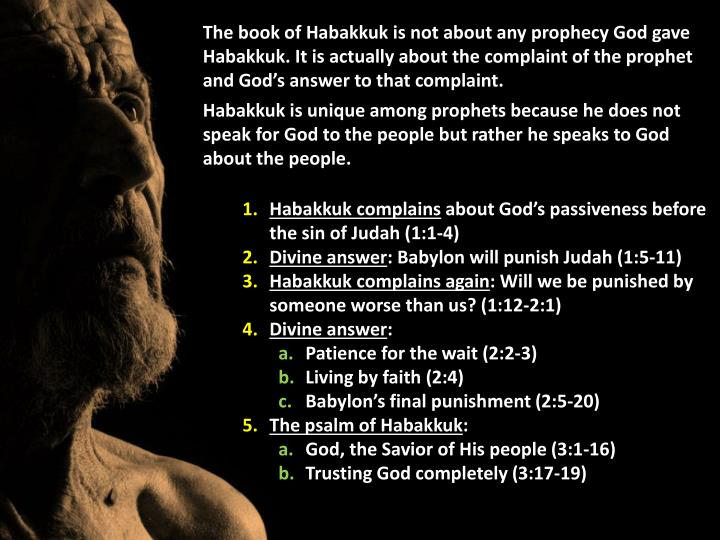 The book of Habakkuk is not about any prophecy God gave Habakkuk. It is actually about the complaint...