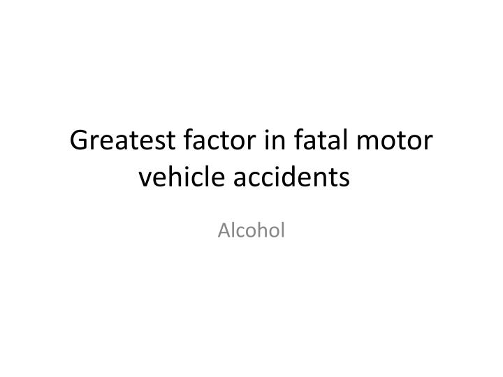 greatest factor in fatal motor vehicle accidents n.