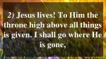 2 jesus lives to him the throne high above all things is given i shall go where he is gone
