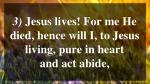 3 jesus lives for me he died hence will i to jesus living pure in heart and act abide