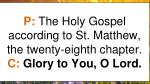 p the holy gospel according to st matthew the twenty eighth chapter c glory to you o lord