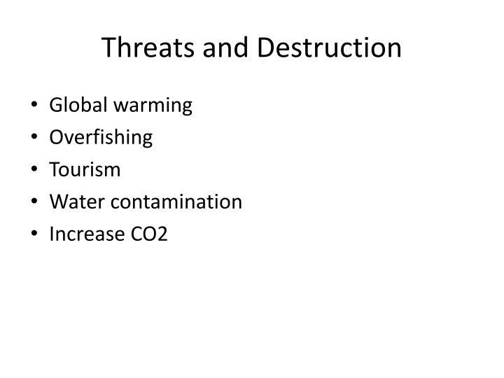 Threats and Destruction