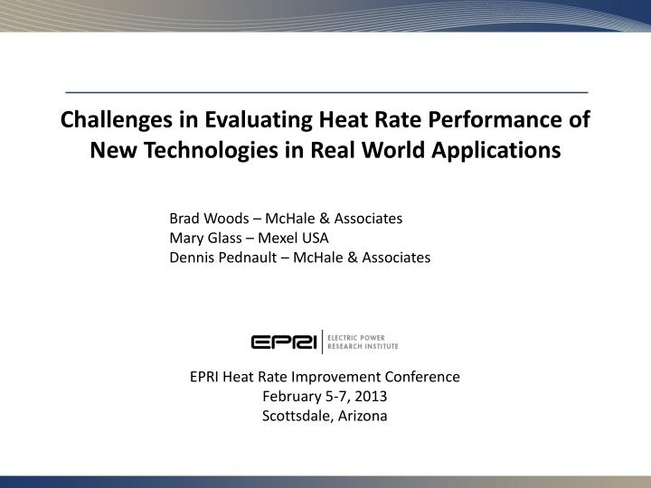 challenges in evaluating heat rate performance of new technologies in real world applications n.