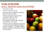 fruits of the exile a k a good to come out of exile