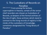 5 the custodians of records on paradise