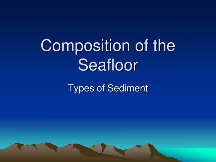 composition of the seafloor n.
