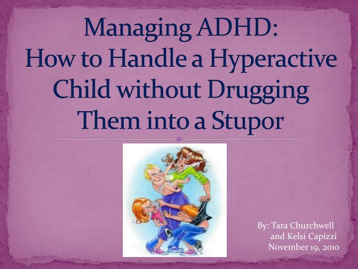 managing adhd how to handle a hyperactive child without drugging them into a stupor n.