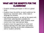 what are the benefits for the classroom
