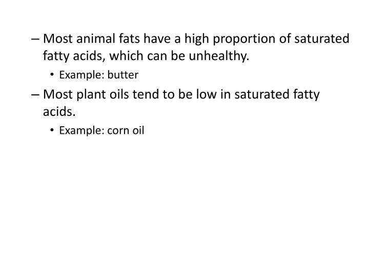 Most animal fats have a high proportion of saturated fatty acids, which can be unhealthy.
