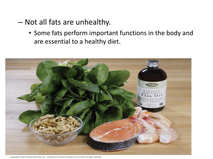 Not all fats are unhealthy.